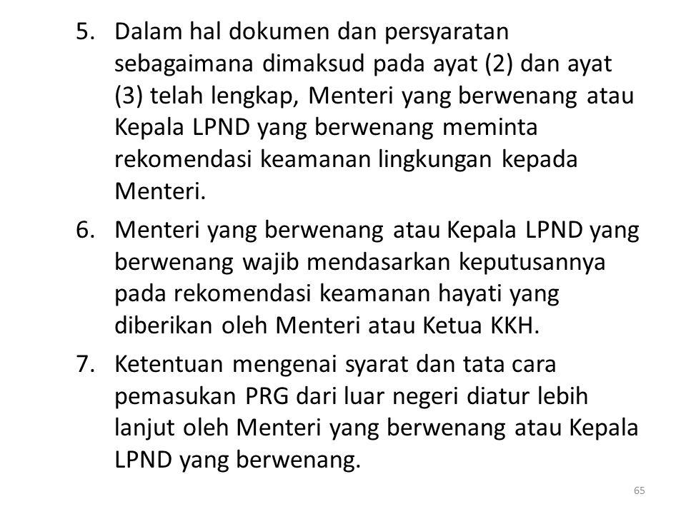 5.Dalam hal dokumen dan persyaratan sebagaimana dimaksud pada ayat (2) dan ayat (3) telah lengkap, Menteri yang berwenang atau Kepala LPND yang berwenang meminta rekomendasi keamanan lingkungan kepada Menteri.