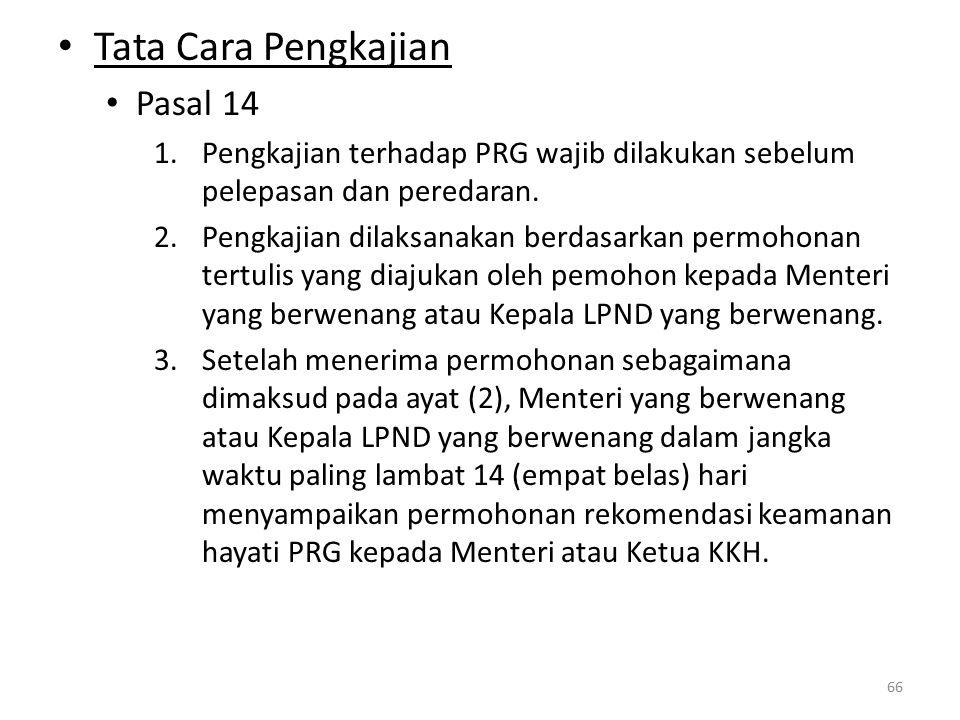 Tata Cara Pengkajian Pasal 14 1.Pengkajian terhadap PRG wajib dilakukan sebelum pelepasan dan peredaran.