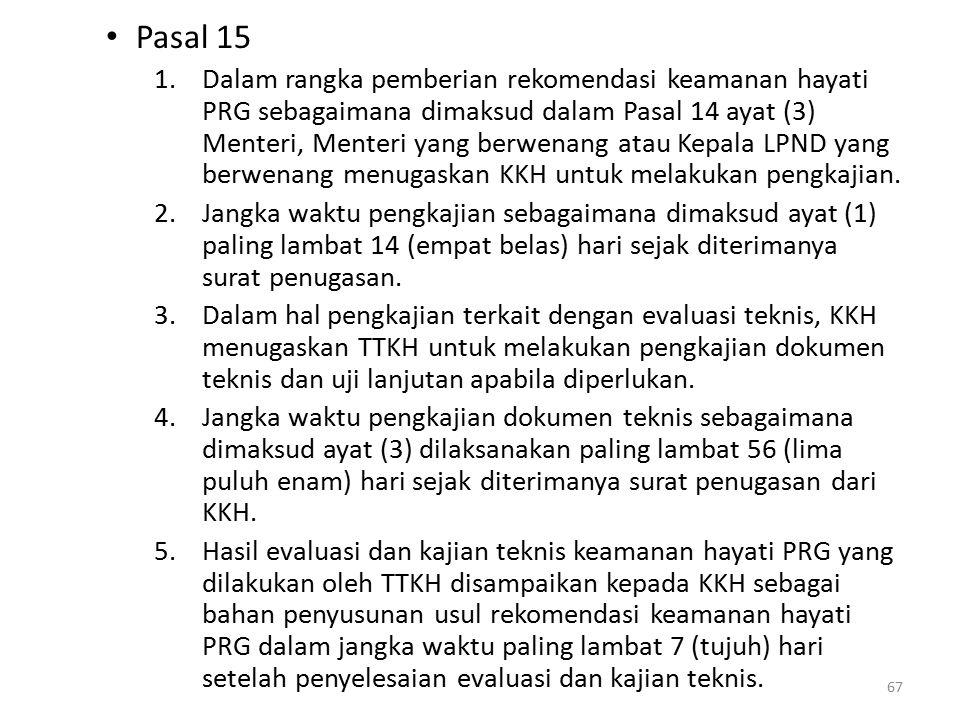 Pasal 15 1.Dalam rangka pemberian rekomendasi keamanan hayati PRG sebagaimana dimaksud dalam Pasal 14 ayat (3) Menteri, Menteri yang berwenang atau Kepala LPND yang berwenang menugaskan KKH untuk melakukan pengkajian.