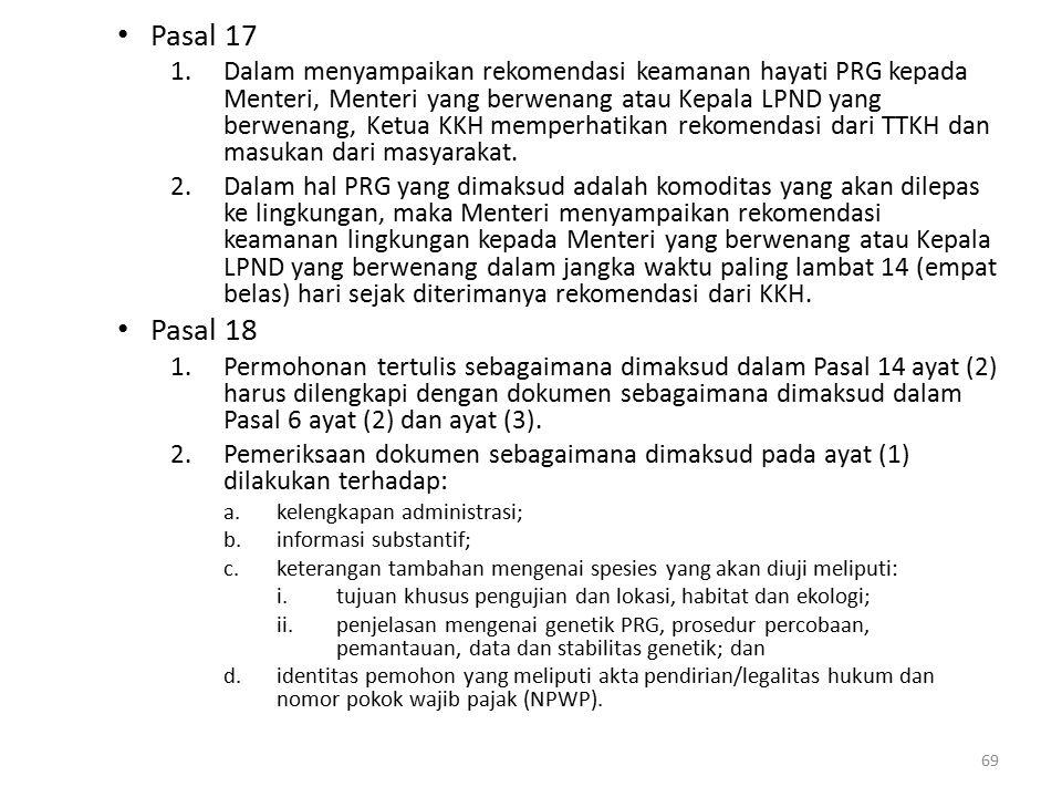 Pasal 17 1.Dalam menyampaikan rekomendasi keamanan hayati PRG kepada Menteri, Menteri yang berwenang atau Kepala LPND yang berwenang, Ketua KKH memperhatikan rekomendasi dari TTKH dan masukan dari masyarakat.