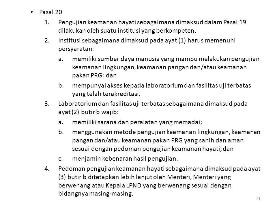 Pasal 20 1.Pengujian keamanan hayati sebagaimana dimaksud dalam Pasal 19 dilakukan oleh suatu institusi yang berkompeten.