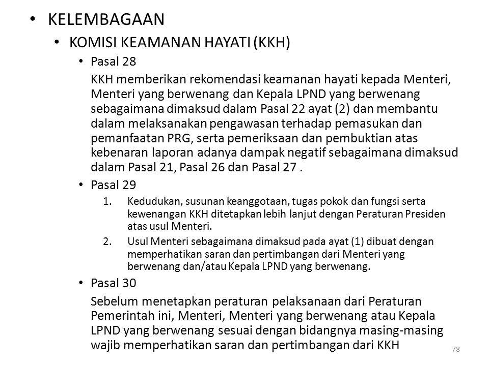 KELEMBAGAAN KOMISI KEAMANAN HAYATI (KKH) Pasal 28 KKH memberikan rekomendasi keamanan hayati kepada Menteri, Menteri yang berwenang dan Kepala LPND yang berwenang sebagaimana dimaksud dalam Pasal 22 ayat (2) dan membantu dalam melaksanakan pengawasan terhadap pemasukan dan pemanfaatan PRG, serta pemeriksaan dan pembuktian atas kebenaran laporan adanya dampak negatif sebagaimana dimaksud dalam Pasal 21, Pasal 26 dan Pasal 27.