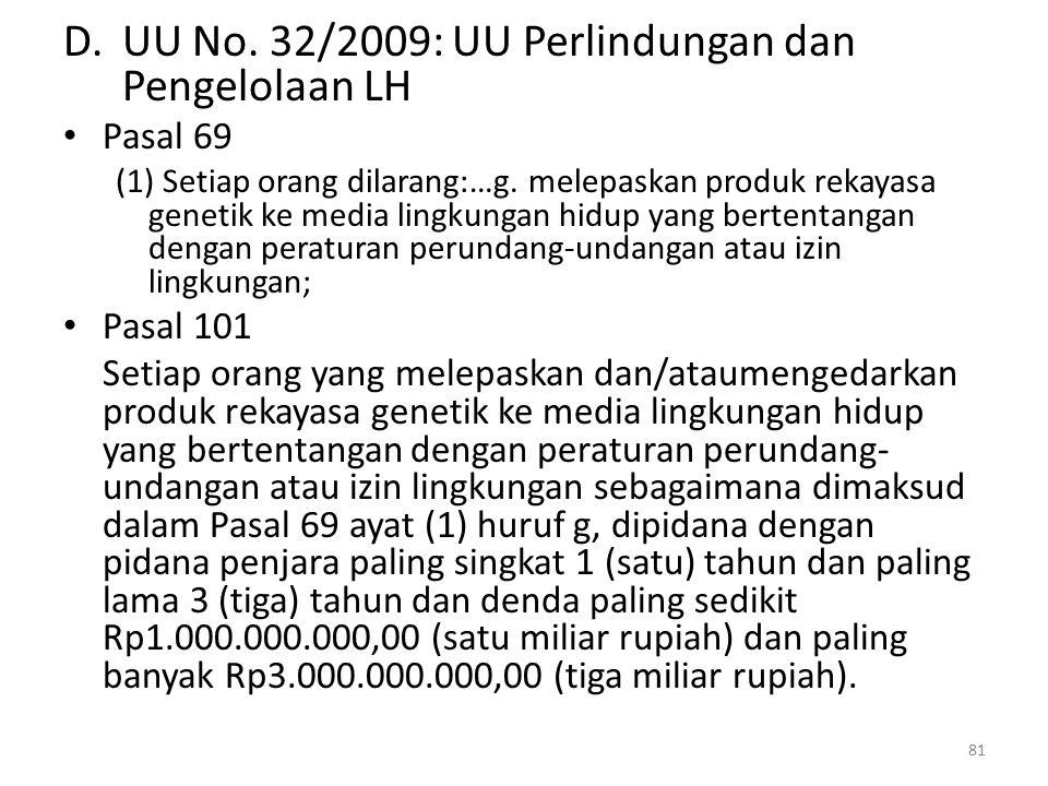 D.UU No.32/2009: UU Perlindungan dan Pengelolaan LH Pasal 69 (1) Setiap orang dilarang:…g.