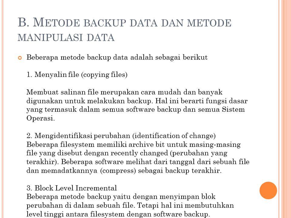 B. M ETODE BACKUP DATA DAN METODE MANIPULASI DATA Beberapa metode backup data adalah sebagai berikut 1. Menyalin file (copying files) Membuat salinan