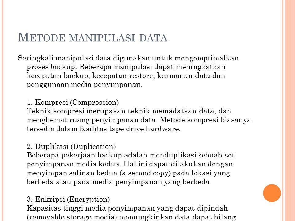 M ETODE MANIPULASI DATA Seringkali manipulasi data digunakan untuk mengomptimalkan proses backup. Beberapa manipulasi dapat meningkatkan kecepatan bac