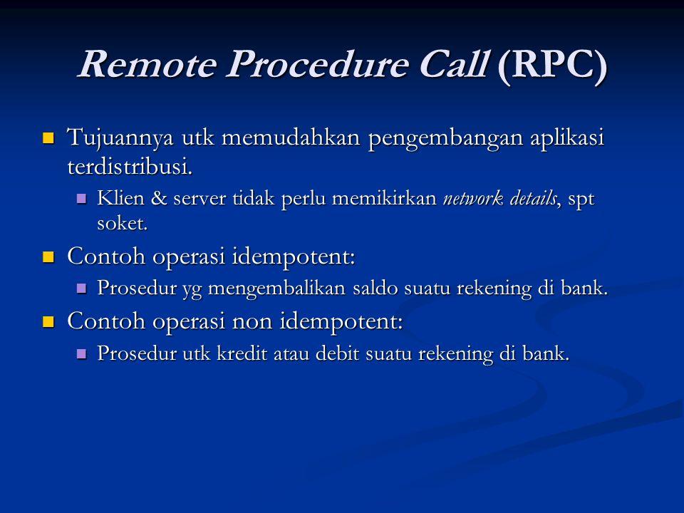 Remote Procedure Call (RPC) Tujuannya utk memudahkan pengembangan aplikasi terdistribusi. Tujuannya utk memudahkan pengembangan aplikasi terdistribusi