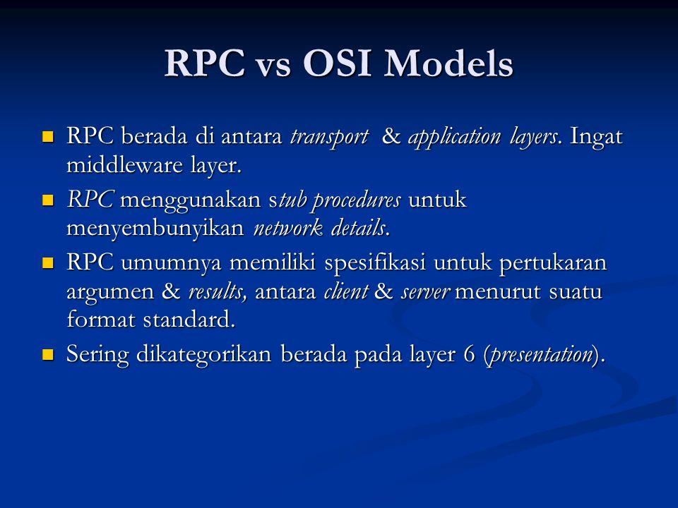 RPC vs OSI Models RPC berada di antara transport & application layers. Ingat middleware layer. RPC berada di antara transport & application layers. In