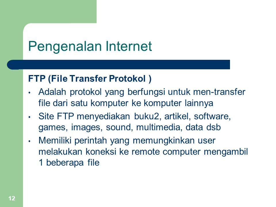 12 Pengenalan Internet FTP (File Transfer Protokol ) Adalah protokol yang berfungsi untuk men-transfer file dari satu komputer ke komputer lainnya Sit