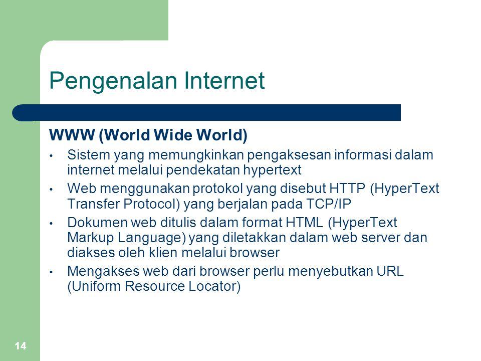 14 Pengenalan Internet WWW (World Wide World) Sistem yang memungkinkan pengaksesan informasi dalam internet melalui pendekatan hypertext Web menggunak