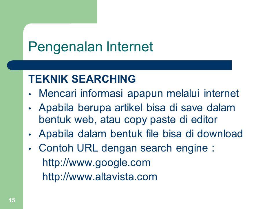 15 Pengenalan Internet TEKNIK SEARCHING Mencari informasi apapun melalui internet Apabila berupa artikel bisa di save dalam bentuk web, atau copy past