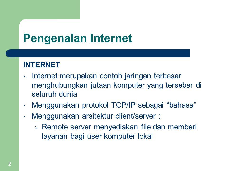 2 Pengenalan Internet INTERNET Internet merupakan contoh jaringan terbesar menghubungkan jutaan komputer yang tersebar di seluruh dunia Menggunakan pr