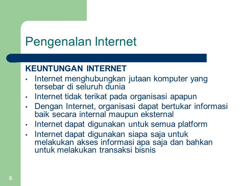 5 Pengenalan Internet KEUNTUNGAN INTERNET Internet menghubungkan jutaan komputer yang tersebar di seluruh dunia Internet tidak terikat pada organisasi