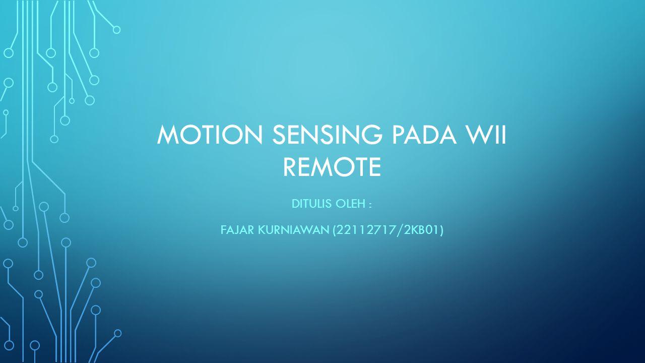 MOTION SENSING PADA WII REMOTE DITULIS OLEH : FAJAR KURNIAWAN (22112717/2KB01)