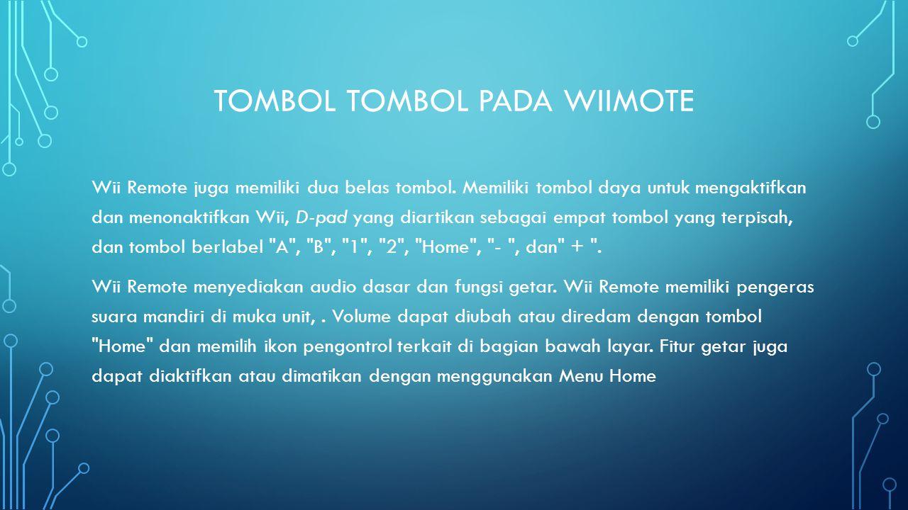TOMBOL TOMBOL PADA WIIMOTE Wii Remote juga memiliki dua belas tombol.