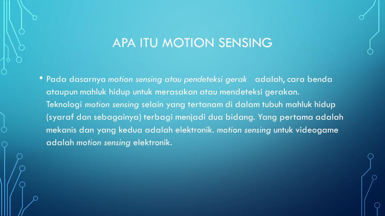 APA ITU MOTION SENSING Pada dasarnya motion sensing atau pendeteksi gerak adalah, cara benda ataupun mahluk hidup untuk merasakan atau mendeteksi gerakan.