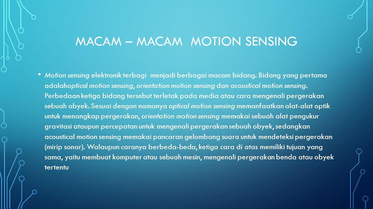 MACAM – MACAM MOTION SENSING Motion sensing elektronik terbagi menjadi berbagai macam bidang.