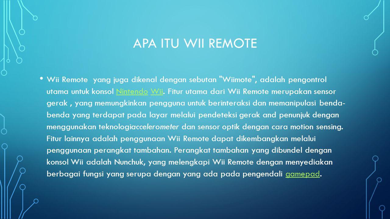 APA ITU WII REMOTE Wii Remote yang juga dikenal dengan sebutan Wiimote , adalah pengontrol utama untuk konsol Nintendo Wii.