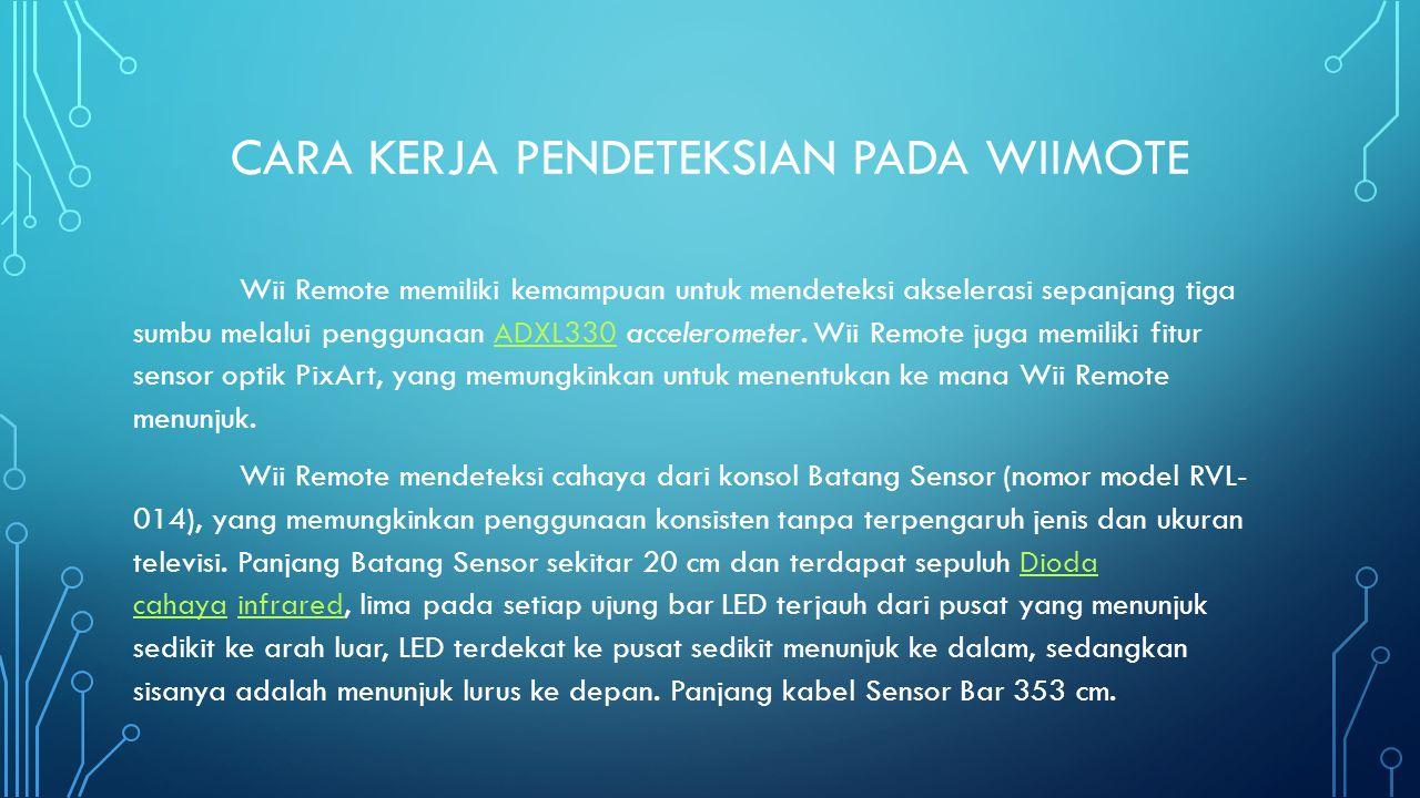 CARA KERJA PENDETEKSIAN PADA WIIMOTE Wii Remote memiliki kemampuan untuk mendeteksi akselerasi sepanjang tiga sumbu melalui penggunaan ADXL330 accelerometer.