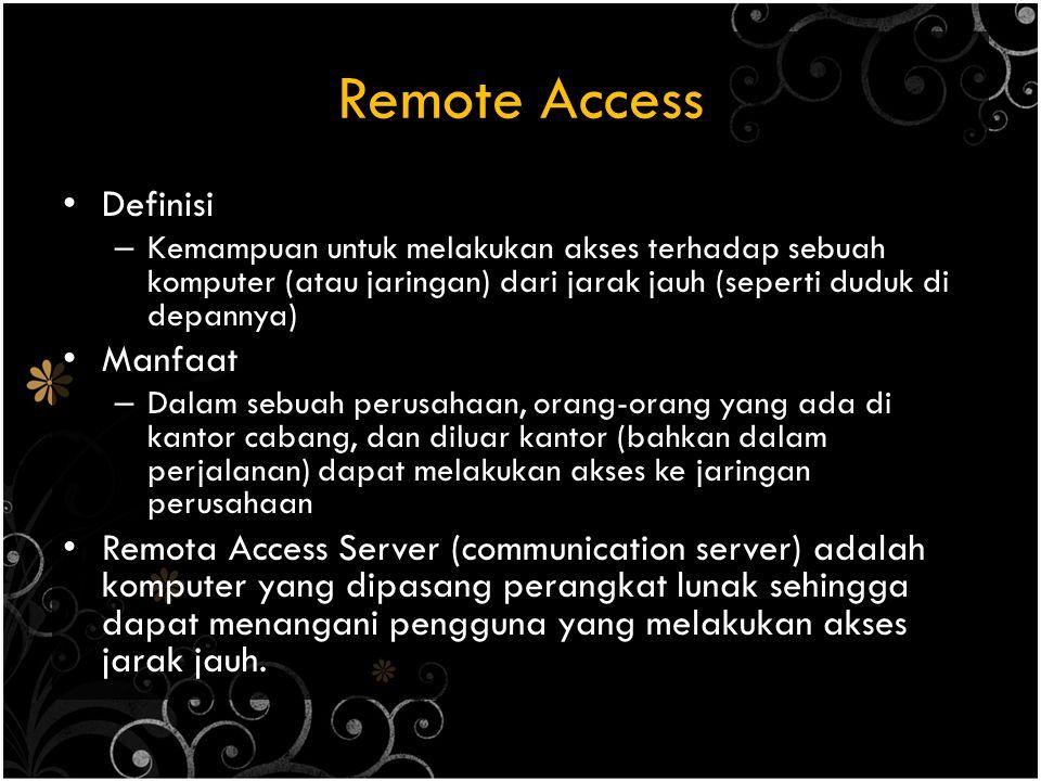 Remote Access Definisi – Kemampuan untuk melakukan akses terhadap sebuah komputer (atau jaringan) dari jarak jauh (seperti duduk di depannya) Manfaat