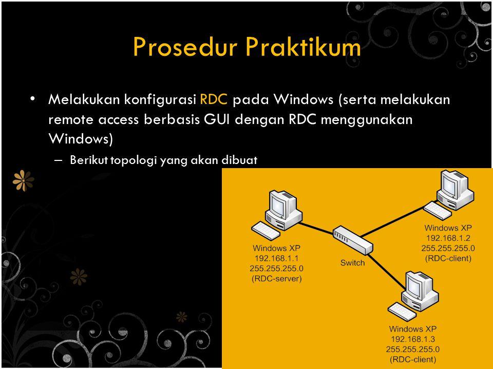 Prosedur Praktikum Melakukan konfigurasi RDC pada Windows (serta melakukan remote access berbasis GUI dengan RDC menggunakan Windows) – Berikut topolo