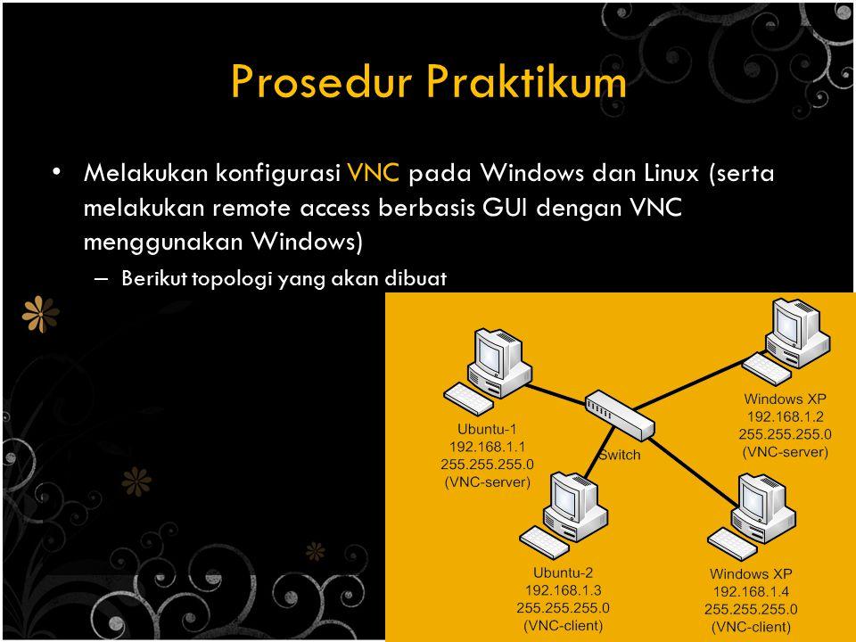 Prosedur Praktikum Melakukan konfigurasi VNC pada Windows dan Linux (serta melakukan remote access berbasis GUI dengan VNC menggunakan Windows) – Beri