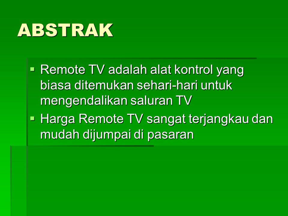 ABSTRAK  Remote TV adalah alat kontrol yang biasa ditemukan sehari-hari untuk mengendalikan saluran TV  Harga Remote TV sangat terjangkau dan mudah