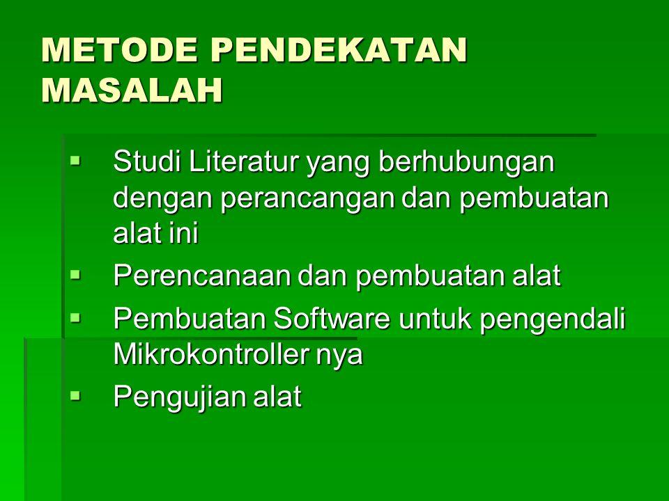 METODE PENDEKATAN MASALAH  Studi Literatur yang berhubungan dengan perancangan dan pembuatan alat ini  Perencanaan dan pembuatan alat  Pembuatan So