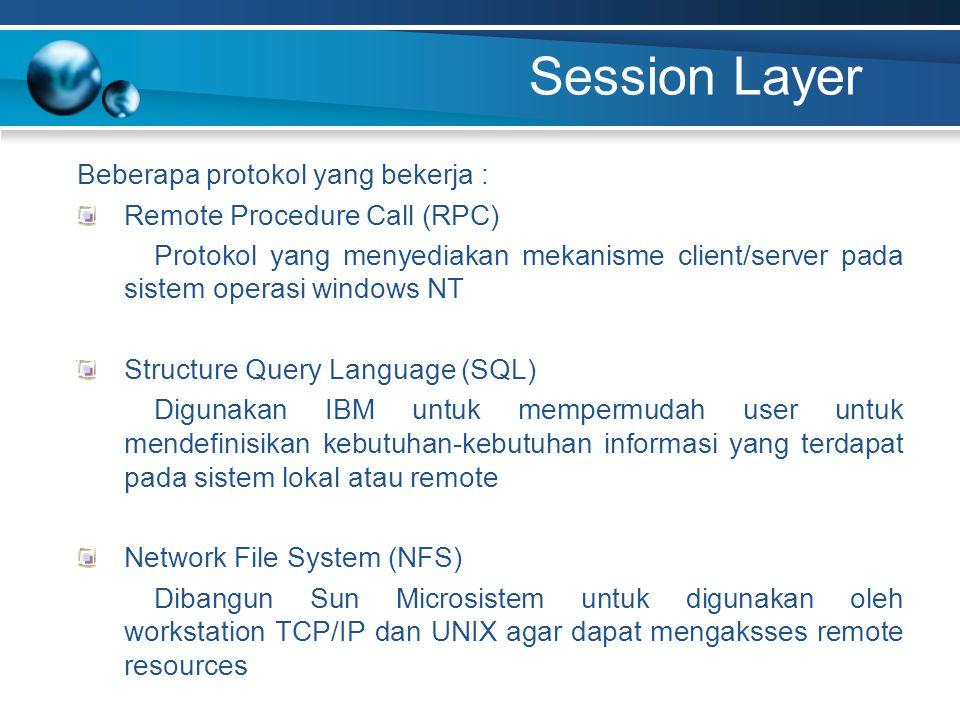 Session Layer Beberapa protokol yang bekerja : Remote Procedure Call (RPC) Protokol yang menyediakan mekanisme client/server pada sistem operasi windo