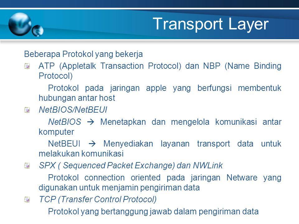 Transport Layer Beberapa Protokol yang bekerja ATP (Appletalk Transaction Protocol) dan NBP (Name Binding Protocol) Protokol pada jaringan apple yang