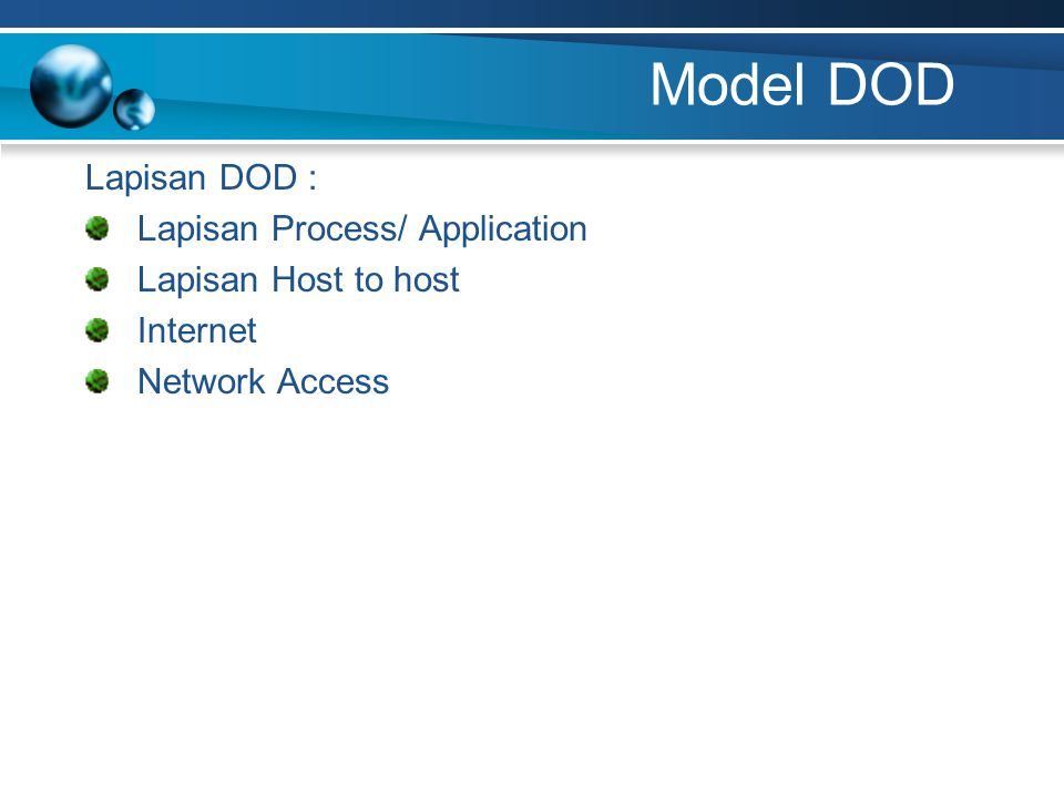 Model DOD Lapisan DOD : Lapisan Process/ Application Lapisan Host to host Internet Network Access