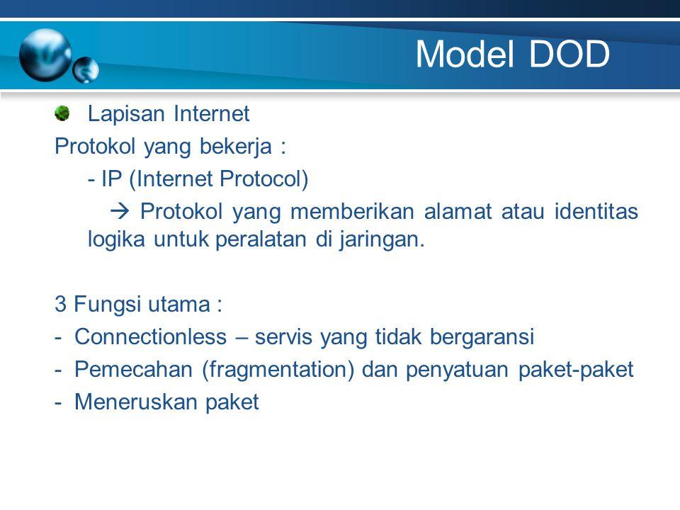 Model DOD Lapisan Internet Protokol yang bekerja : - IP (Internet Protocol)  Protokol yang memberikan alamat atau identitas logika untuk peralatan di jaringan.