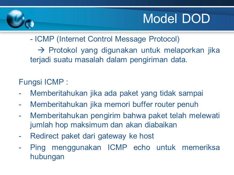 Model DOD - ICMP (Internet Control Message Protocol)  Protokol yang digunakan untuk melaporkan jika terjadi suatu masalah dalam pengiriman data. Fung