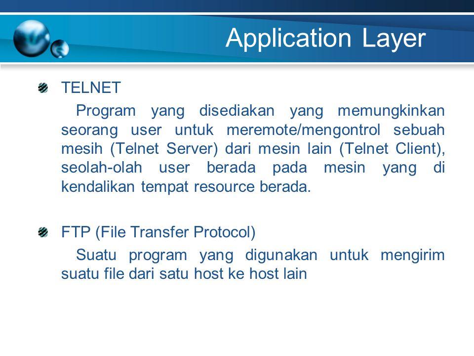 Application Layer TELNET Program yang disediakan yang memungkinkan seorang user untuk meremote/mengontrol sebuah mesih (Telnet Server) dari mesin lain (Telnet Client), seolah-olah user berada pada mesin yang di kendalikan tempat resource berada.