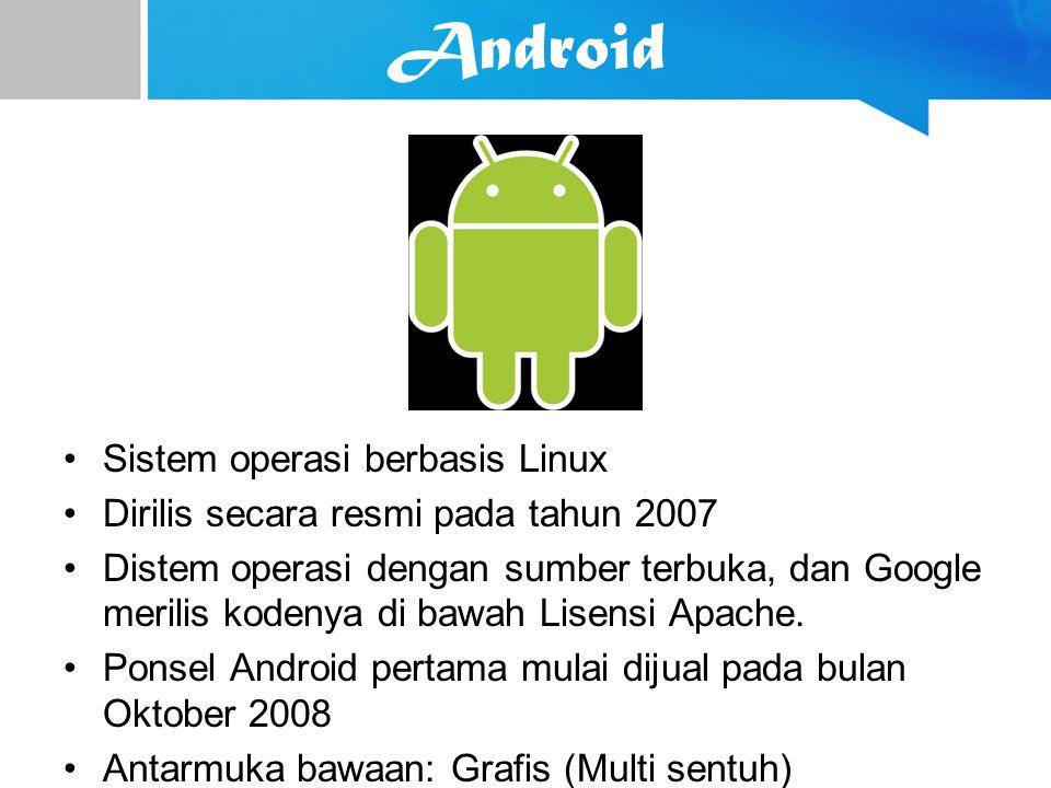 Android Sistem operasi berbasis Linux Dirilis secara resmi pada tahun 2007 Distem operasi dengan sumber terbuka, dan Google merilis kodenya di bawah L