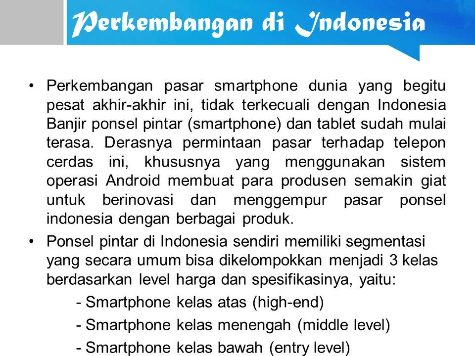 Perkembangan di Indonesia Perkembangan pasar smartphone dunia yang begitu pesat akhir-akhir ini, tidak terkecuali dengan Indonesia Banjir ponsel pinta