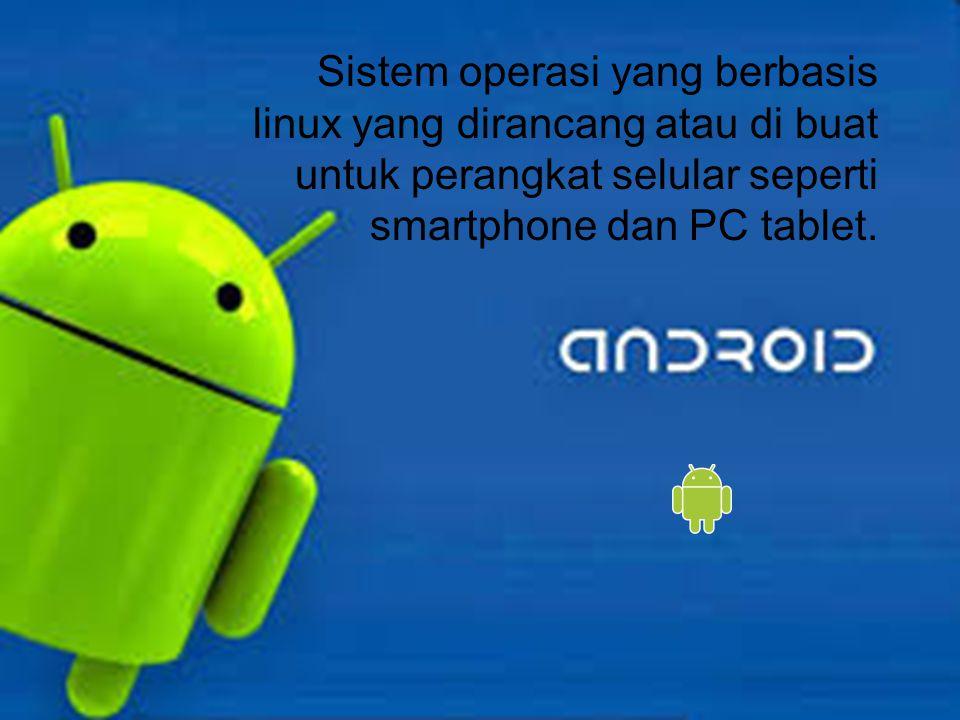 Sistem operasi yang berbasis linux yang dirancang atau di buat untuk perangkat selular seperti smartphone dan PC tablet.