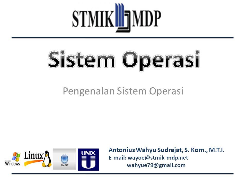 Antonius Wahyu Sudrajat, S. Kom., M.T.I. E-mail: wayoe@stmik-mdp.net wahyue79@gmail.com Pengenalan Sistem Operasi