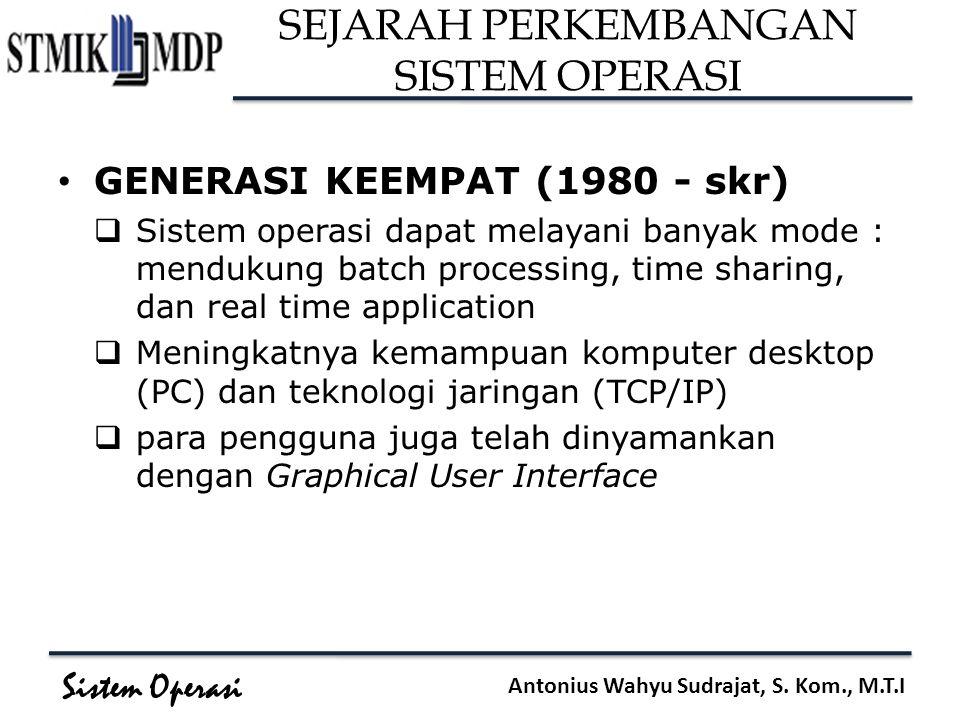 Sistem Operasi Antonius Wahyu Sudrajat, S. Kom., M.T.I GENERASI KEEMPAT (1980 - skr)  Sistem operasi dapat melayani banyak mode : mendukung batch pro