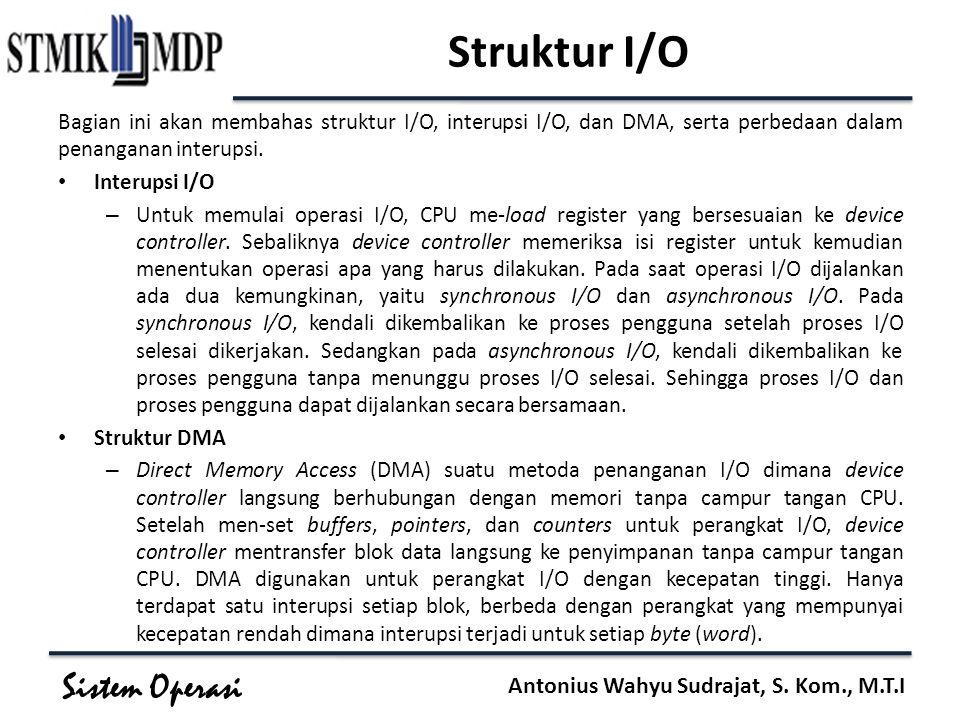 Sistem Operasi Antonius Wahyu Sudrajat, S. Kom., M.T.I Struktur I/O Bagian ini akan membahas struktur I/O, interupsi I/O, dan DMA, serta perbedaan dal
