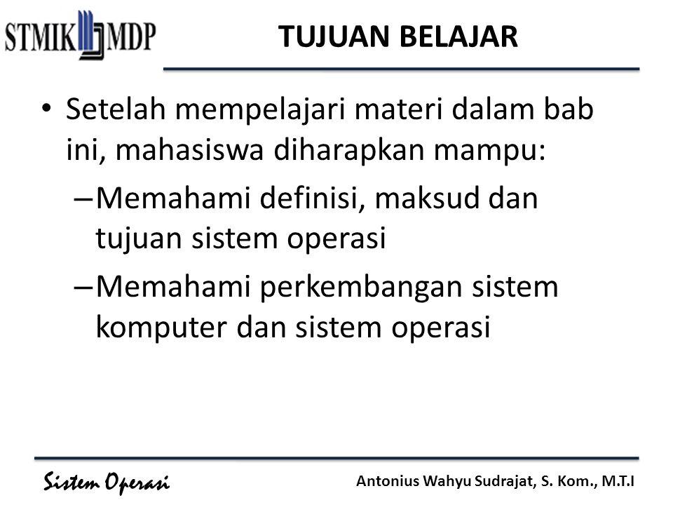 Sistem Operasi Antonius Wahyu Sudrajat, S. Kom., M.T.I TUJUAN BELAJAR Setelah mempelajari materi dalam bab ini, mahasiswa diharapkan mampu: – Memahami