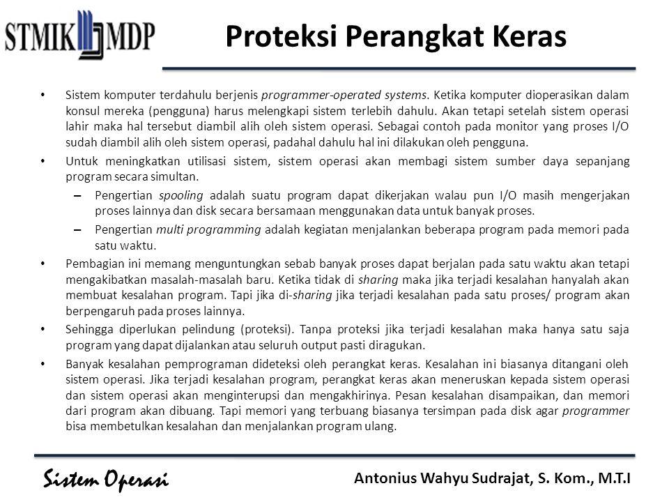 Sistem Operasi Antonius Wahyu Sudrajat, S. Kom., M.T.I Proteksi Perangkat Keras Sistem komputer terdahulu berjenis programmer-operated systems. Ketika