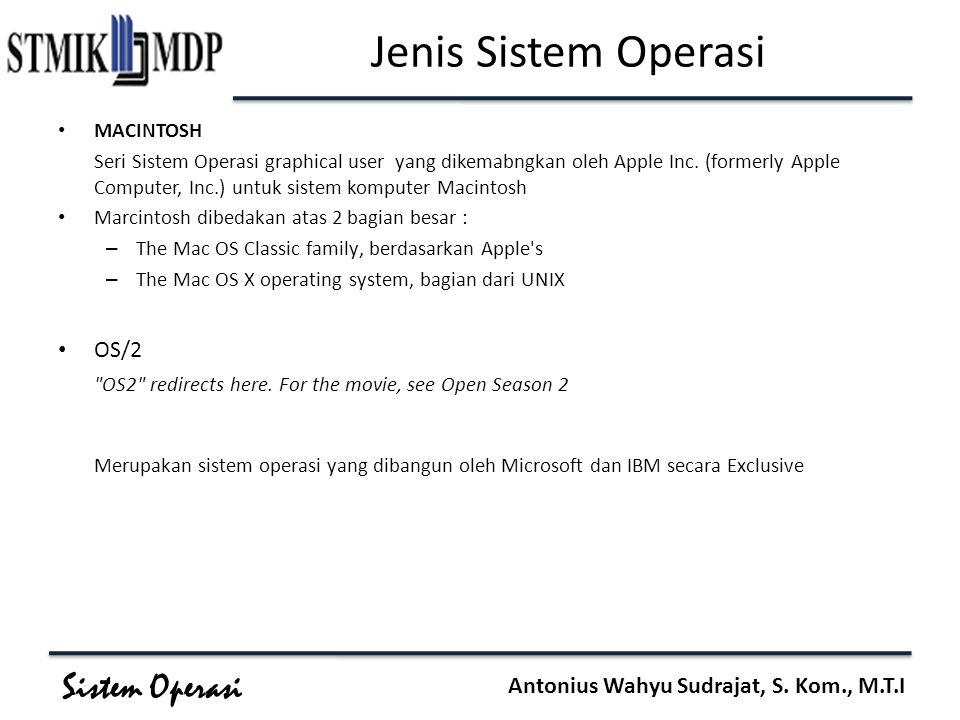 Sistem Operasi Antonius Wahyu Sudrajat, S. Kom., M.T.I MACINTOSH Seri Sistem Operasi graphical user yang dikemabngkan oleh Apple Inc. (formerly Apple