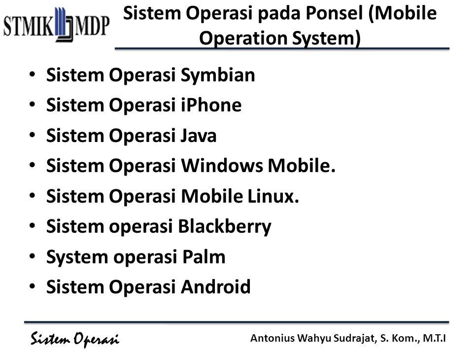 Sistem Operasi Antonius Wahyu Sudrajat, S. Kom., M.T.I Sistem Operasi pada Ponsel (Mobile Operation System) Sistem Operasi Symbian Sistem Operasi iPho