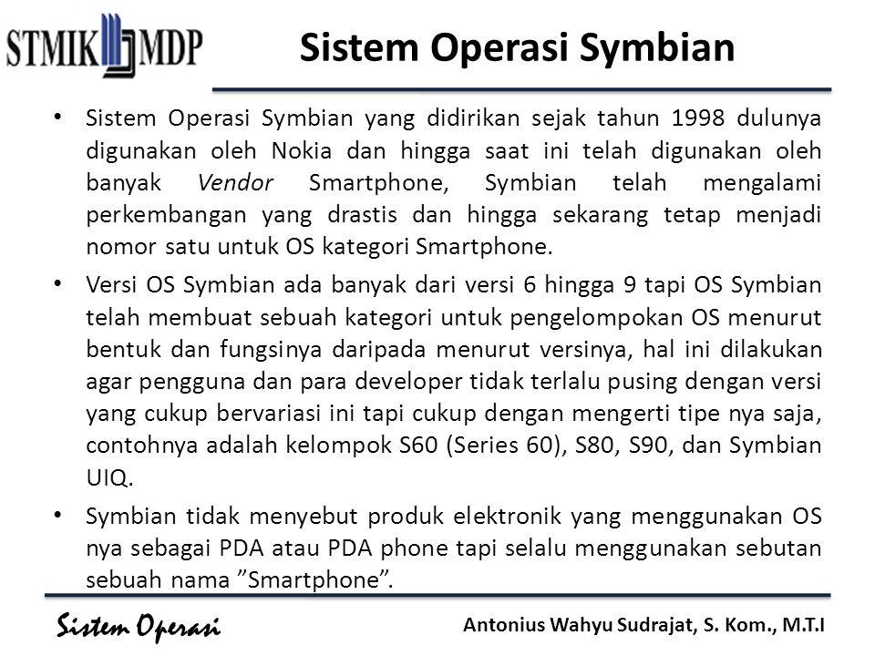 Sistem Operasi Antonius Wahyu Sudrajat, S. Kom., M.T.I Sistem Operasi Symbian Sistem Operasi Symbian yang didirikan sejak tahun 1998 dulunya digunakan