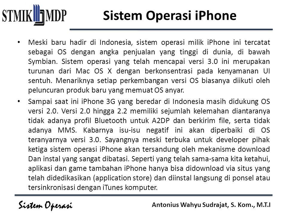 Sistem Operasi Antonius Wahyu Sudrajat, S. Kom., M.T.I Sistem Operasi iPhone Meski baru hadir di Indonesia, sistem operasi milik iPhone ini tercatat s