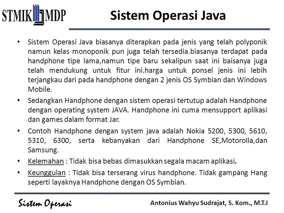 Sistem Operasi Antonius Wahyu Sudrajat, S. Kom., M.T.I Sistem Operasi Java Sistem Operasi Java biasanya diterapkan pada jenis yang telah polyponik nam