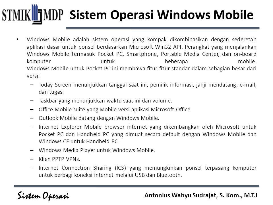 Sistem Operasi Antonius Wahyu Sudrajat, S. Kom., M.T.I Sistem Operasi Windows Mobile Windows Mobile adalah sistem operasi yang kompak dikombinasikan d