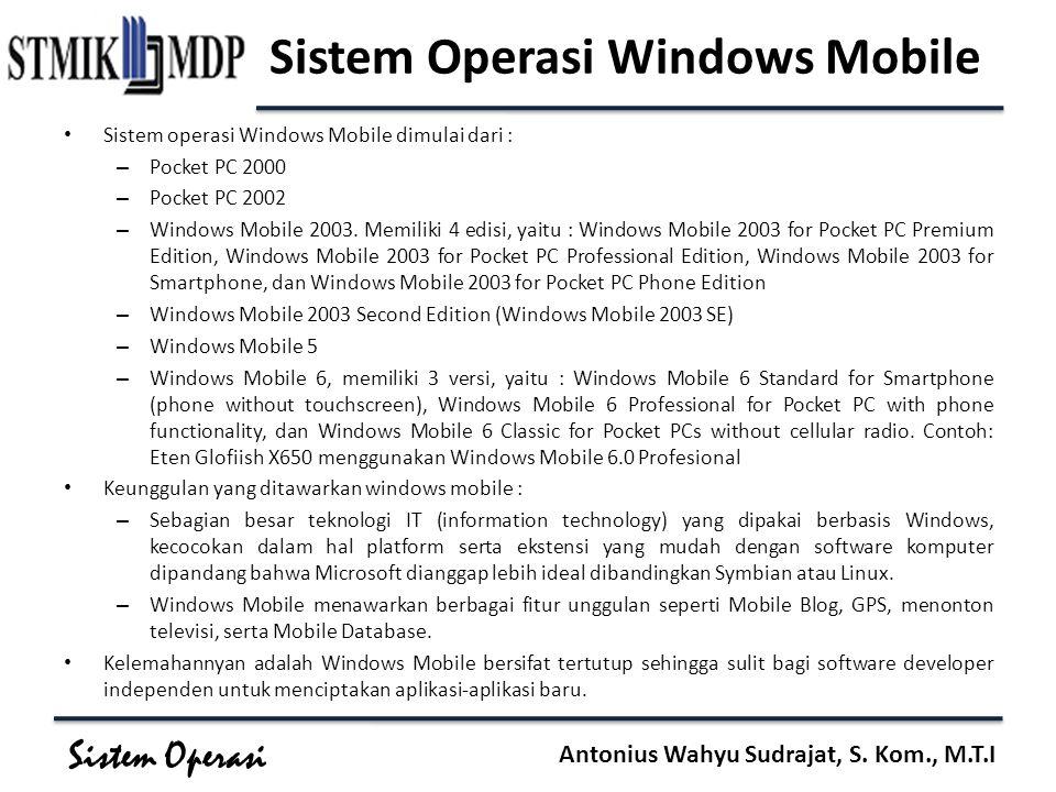 Sistem Operasi Antonius Wahyu Sudrajat, S. Kom., M.T.I Sistem Operasi Windows Mobile Sistem operasi Windows Mobile dimulai dari : – Pocket PC 2000 – P