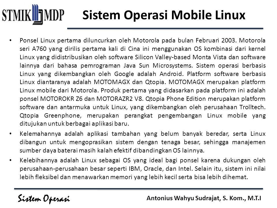 Sistem Operasi Antonius Wahyu Sudrajat, S. Kom., M.T.I Sistem Operasi Mobile Linux Ponsel Linux pertama diluncurkan oleh Motorola pada bulan Februari