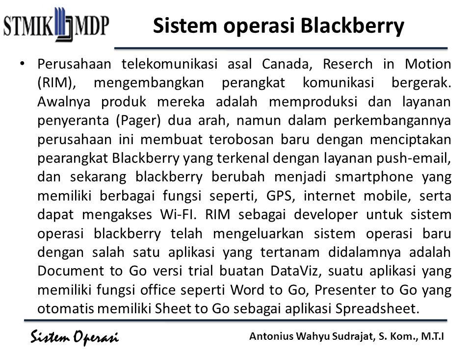 Sistem Operasi Antonius Wahyu Sudrajat, S. Kom., M.T.I Sistem operasi Blackberry Perusahaan telekomunikasi asal Canada, Reserch in Motion (RIM), menge